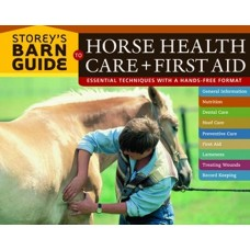 STOREY`S BARN GUIDE TO HORSE HEALTH CARE AND FIRST AID